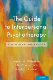 The Guide to Interpersonal Psychotherapy - Updated and Expanded Edition ebook by Myrna M. Weissman, John C. Markowitz, Gerald L. Klerman