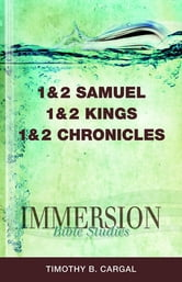 Immersion Bible Studies: 1 & 2 Samuel, 1 & 2 Kings, 1 & 2 Chronicles ebook by Timothy B Cargal