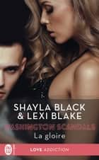 Washington Scandals (Tome 3) - La gloire ebook by Shayla Black, Lexi Blake, Charline McGregor