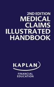 Medical Claims Illustrated Handbook, 2nd Edition ebook by Kaplan Financial Education
