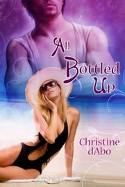 All Bottled Up ebook by Christine d'Abo