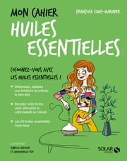 Mon cahier Huiles essentielles eBook by Françoise COUIC-MARINIER, Isabelle MAROGER, MADEMOISELLE ÈVE