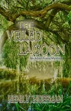 The Veiled Lagoon ebook by Henry Hoffman