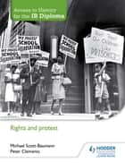 Access to History for the IB Diploma: Rights and protest eBook by Michael Scott-Baumann, Peter Clements