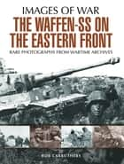 The Waffen-SS on the Eastern Front - A Photographic Record of the Waffen SS in the East ebook by Bob Carruthers
