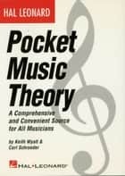 Hal Leonard Pocket Music Theory (Music Instruction) - A Comprehensive and Convenient Source for All Musicians ebook by Carl Schroeder, Keith Wyatt