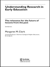 Understanding Research in Early Education - The Relevance for the Future of Lessons from the Past ebook by Margaret M. Clark