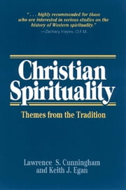Christian Spirituality: Themes from the Tradition ebook by Lawrence S. Cunningham and Keith J. Egan