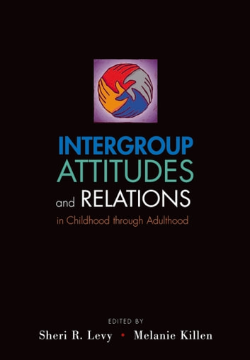 Intergroup Attitudes and Relations in Childhood Through Adulthood ebook by