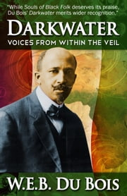 Darkwater - Voices from Within the Veil (Annotated Edition) ebook by W.E.B. Dubois,Dr.  Sujan Dass