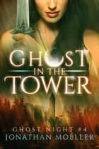 Ghost in the Tower ebook by Jonathan Moeller