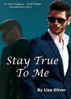 Stay True To Me ebook by Lisa Oliver