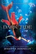 Waterfire Saga, Book Three: Dark Tide - A Deep Blue Novel ebook by Jennifer Donnelly