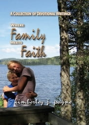 Where Family Meets Faith ebook by Kimberley J. Payne