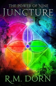 Juncture, The Power of Nine #3 ebook by R.M. Dorn