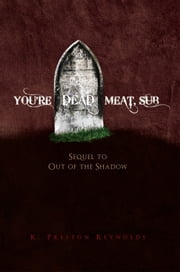 You're Dead Meat, Sub - Sequel to Out of the Shadow ebook by K. Preston Reynolds