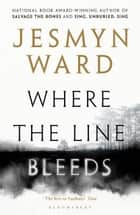 Where the Line Bleeds ebook by Jesmyn Ward