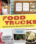Food Trucks - Dispatches and Recipes from the Best Kitchens on Wheels [A Cookbook] ebook by Heather Shouse