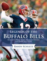 Legends of the Buffalo Bills - Marv Levy, Bruce Smith, Thurman Thomas, and Other Bills Stars ebook by Randy Schultz