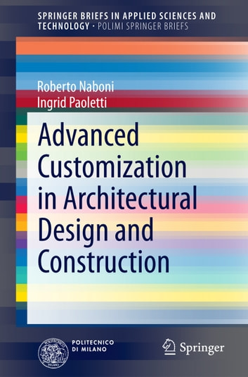 Advanced Customization in Architectural Design and Construction ebook by Ingrid Paoletti,Roberto Naboni
