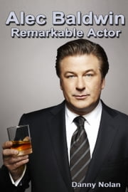 Alec Baldwin: Remarkable Actor ebook by Danny Nolan