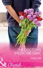 The Doctor's Valentine Dare (Mills & Boon Cherish) (Rx for Love, Book 14) ebook by Cindy Kirk