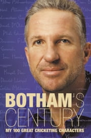 Botham's Century: My 100 great cricketing characters ebook by Ian Botham,Peter Hayter
