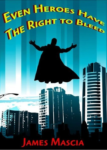 Even Heroes Have the Right to Bleed ebook by James Mascia