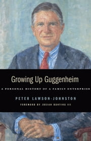 Growing Up Guggenheim - A Personal History of a Family Enterprise ebook by Peter Lawson-Johnston