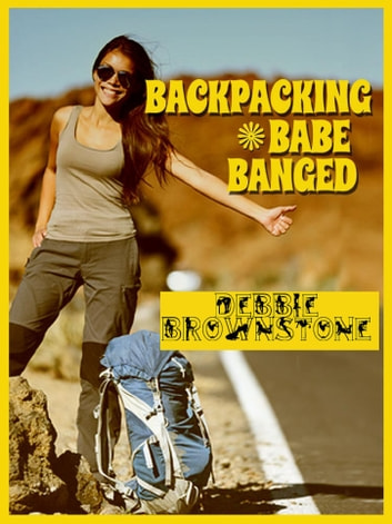 Backpacking Babe Banged ebook by Debbie Brownstone