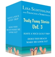 Truly Funny Stories Vol. 3 - Have a Nice Guilt Trip and Does This Beach Make Me Look Fat? ebook by Lisa Scottoline, Francesca Serritella