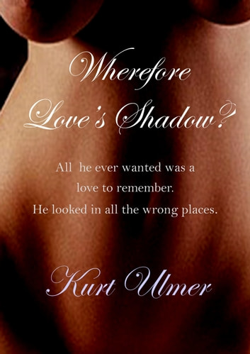 Wherefore Love's Shadow? ebook by Kurt Ulmer
