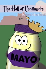 The Hall of Condiments ebook by Jon Hartford