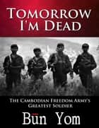 Tomorrow I'm Dead ebook by Bun Yom