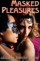 Masked Pleasures ebook by Jennifer Levine, Michael M. Jones, Brandi Guthrie