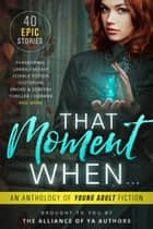 That Moment When: An Anthology of Young Adult Fiction ebook by The Alliance of YA Authors