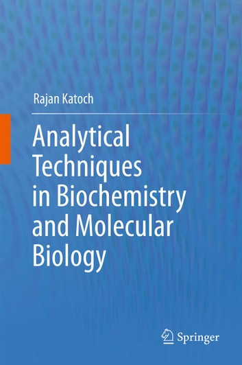 Analytical Techniques in Biochemistry and Molecular Biology ebook by Rajan Katoch