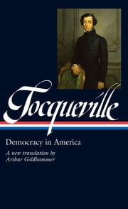 Alexis de Tocqueville: Democracy in America - A new translation by Arthur Goldhammer ebook by Alexis de Tocqueville