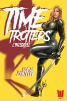 Time Trotters : l'intégrale ebook by Nicolas Cartelet