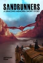 Sandrunners - A Draconis Memoria Short Story ebook by Anthony Ryan