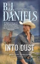 Into Dust (The Montana Hamiltons, Book 5) ebook by B.J. Daniels
