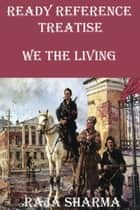 Ready Reference Treatise: We the Living eBook by Raja Sharma