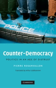 Counter-Democracy - Politics in an Age of Distrust ebook by Pierre Rosanvallon, Arthur Goldhammer