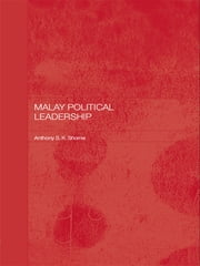Malay Political Leadership ebook by Tony Shome