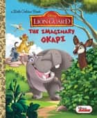The Imaginary Okapi (Disney Junior: The Lion Guard) ebook by Judy Katschke, Gabriella Matta, Francesco Legramandi