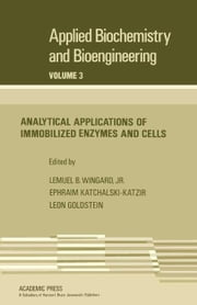 Analytical Applications of Immobilized Enzymes and Cells: Applied Biochemistry and Bioengineering, Vol. 3 ebook by Wingard, Lemuel B.