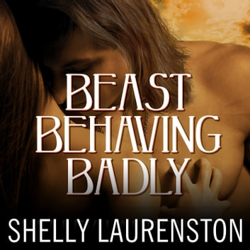 Beast Behaving Badly audiobook by Shelly Laurenston