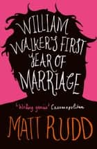 William Walker's First Year of Marriage: A Horror Story ebook by Matt Rudd