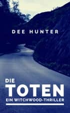 Die Toten. Ein Witchwood-Thriller ebook by Dee Hunter