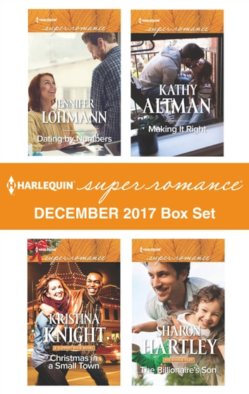 Harlequin Superromance December 2017 Box Set - Dating by Numbers\Christmas in a Small Town\Making It Right\The Billionaire's Son ebook by Jennifer Lohmann,Kristina Knight,Kathy Altman,Sharon Hartley